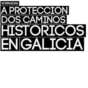 A protección dos camiños históricos en Galicia
