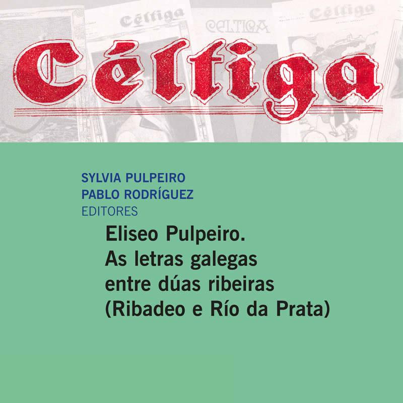 Libro «Eliseo Pulpeiro. As letras galegas entre dúas ribeiras» de Sylvia Pulpeiro