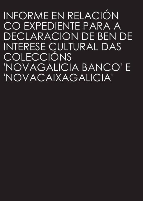 """Portada de  Informe en relación co expediente para a declaracion de ben de interese cultural das coleccións """"Novagalicia banco"""" e """"Novacaixagalicia"""""""