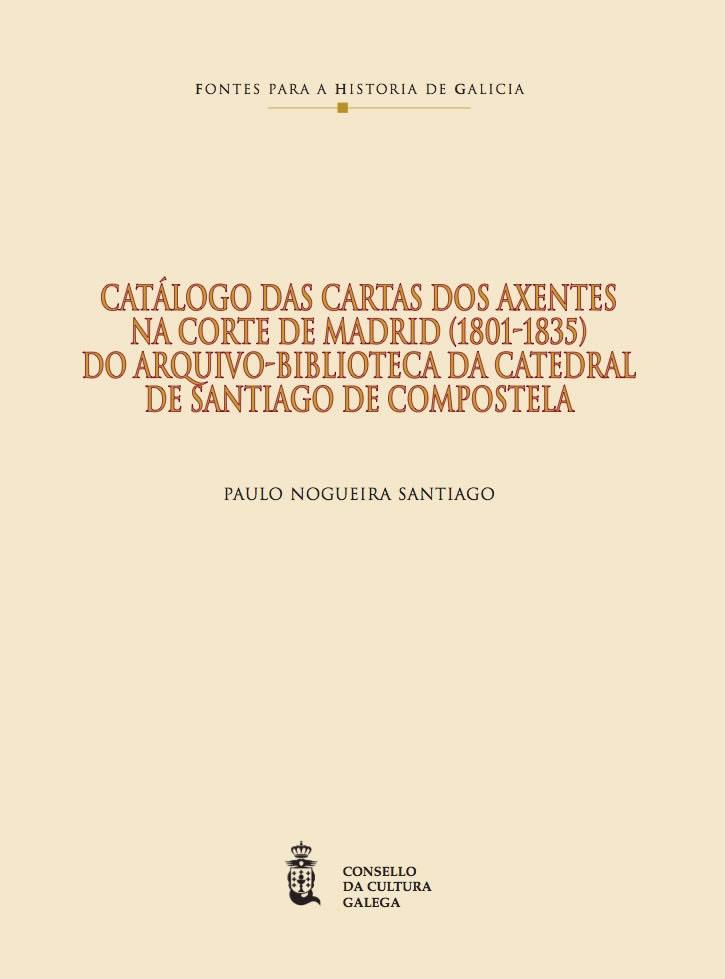 Portada de  Catálogo das cartas dos axentes na corte de Madrid (1801-1835) do Arquivo-Biblioteca da Catedral de Santiago de Compostela
