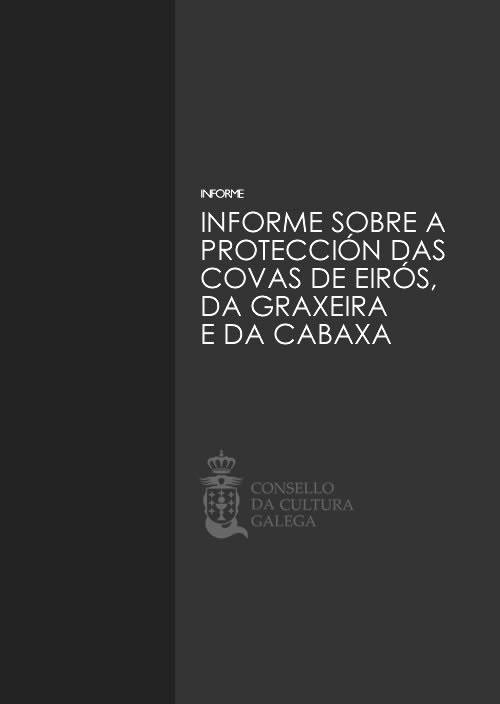 Portada de  Informe elaborado polo Consello da Cultura Galega sobre a protección das covas de Eirós, da Graxeira e da Cabaxa