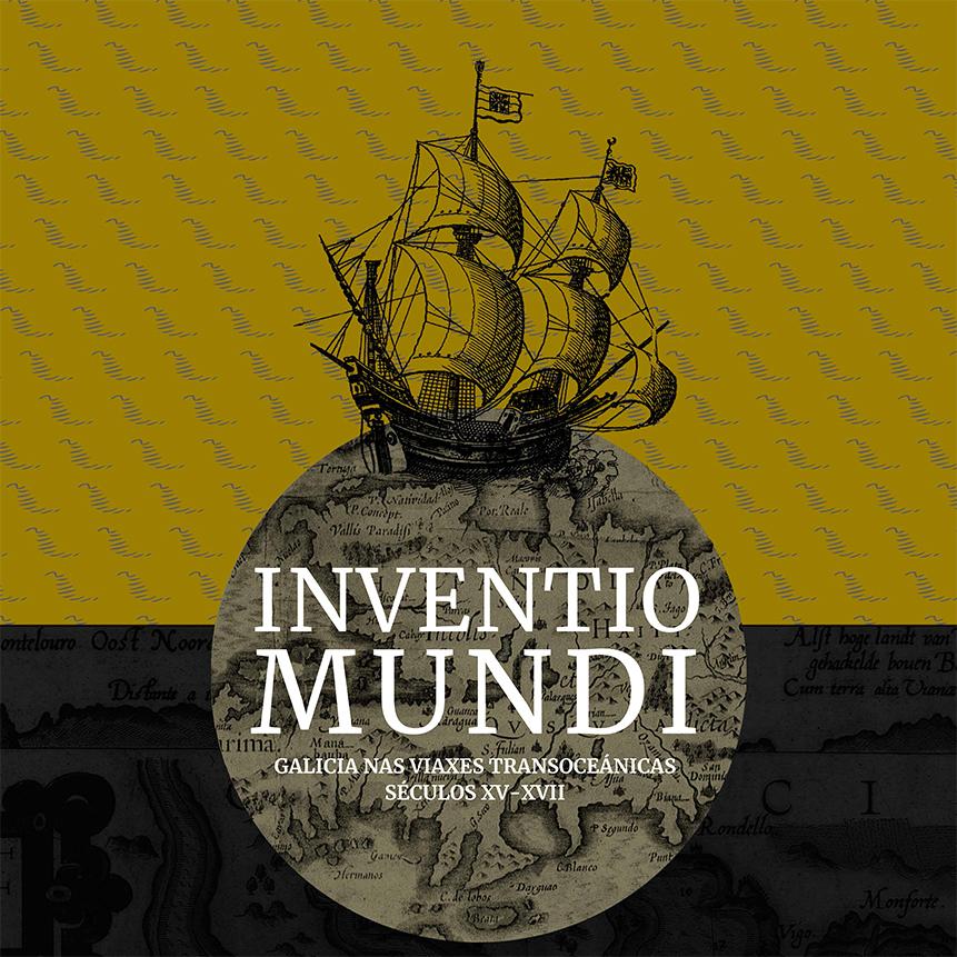 Inventio Mundi. Galicia nas viaxes transoceánicas séculos XVI-XVII