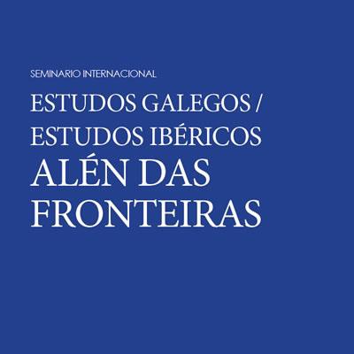 Estudos Galegos / Estudos Ibéricos. Alén das fronteiras
