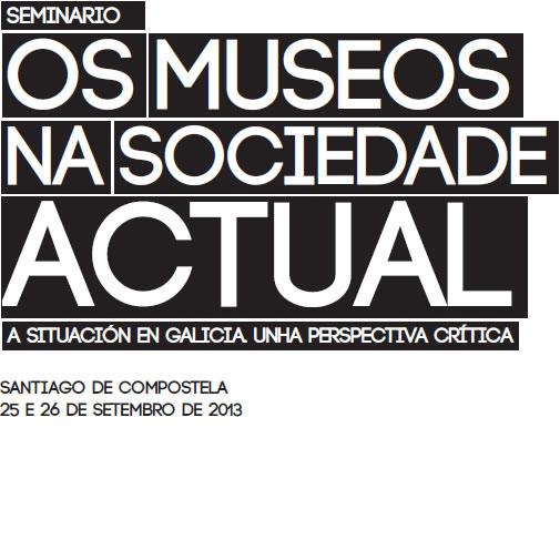 Os museos na sociedade actual.  A situación en Galicia. Unha perspectiva crítica